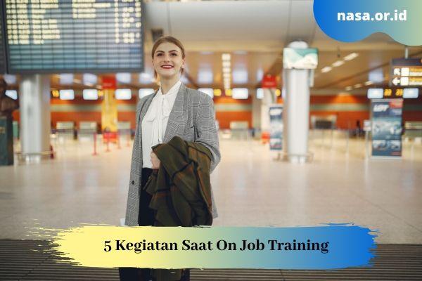 5 Kegiatan yang Dilakukan Saat On Job Training