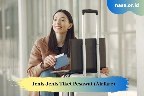 Jenis-Jenis Tiket Pesawat (Airfare)