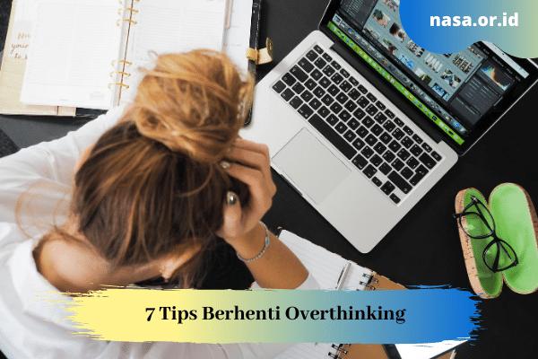 7 Tips Berhenti Overthinking yang Bisa Kamu Lakukan