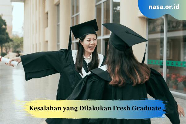 Kesalahan yang Sering Dilakukan Fresh Graduate