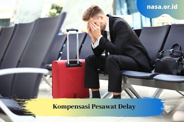 Kompensasi Pesawat Delay yang Harus Diterima Calon Penumpang