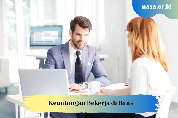 Keuntungan Bekerja di Bank