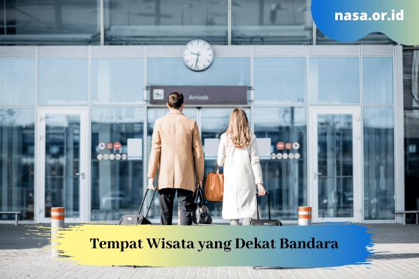 Tempat Wisata yang Dekat Bandara di Seluruh Dunia