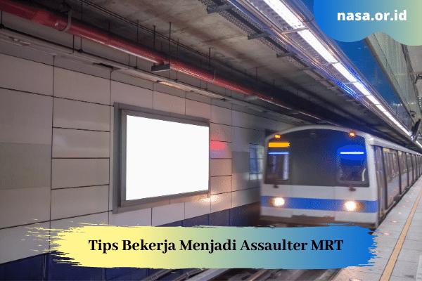 Tips Bekerja Menjadi Assaulter MRT