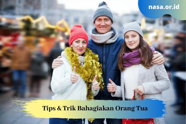 Tips & Trik Bahagiakan Orang Tua